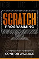 Scratch Programming: A Complete Guide For Beginners Front Cover