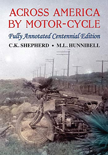 Across America by Motor-Cycle: Fully Annotated Centennial Edition by [Mark L Hunnibell, C.K. Shepherd]