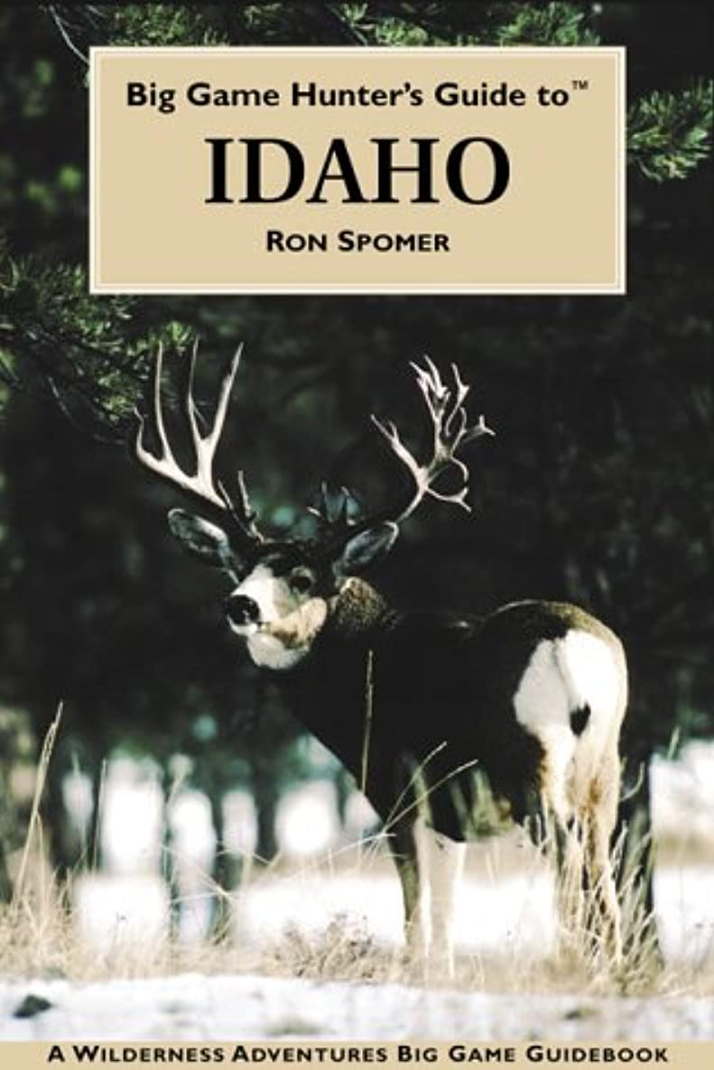 Big Game Hunter's Guide to Idaho (Wilderness Adventures Big Game Guidebooks)
