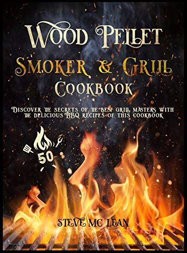 Wood Pellet Smoker and Grill Cookbook: Delicious recipes with real BBQ flavor for beginners and advanced users of the grill.