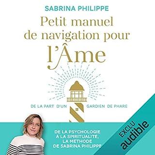 Petit manuel de navigation pour l'âme                   De :                                                                                                                                 Sabrina Philippe                               Lu par :                                                                                                                                 Flora Brunier                      Durée : 3 h et 35 min     6 notations     Global 4,8