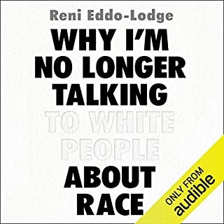 Why I'm No Longer Talking to White People About Race                   Written by:                                                                                                                                 Reni Eddo-Lodge                               Narrated by:                                                                                                                                 Reni Eddo-Lodge                      Length: 5 hrs and 53 mins     55 ratings     Overall 4.8