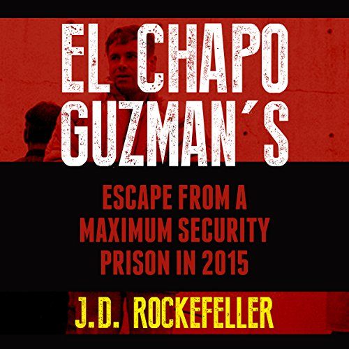 El Chapo Guzman's Escape from a Maximum Security Prison in 2015 audiobook cover art