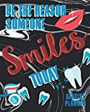 Be The Reason Someone Smiles Today: Dentist Planner Manage Your Time And Everyone Else's To A Tee