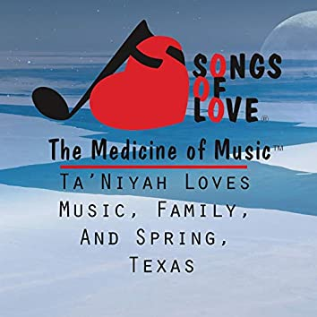 Ta'niyah Loves Music, Family, and Spring, Texas