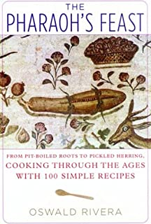 The Pharaoh's Feast: From Pit-Boiled Roots to Pickled Herring, Cooking Through the Ages with 100 Simple Recipes