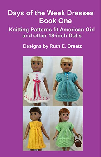 Days of the Week Dresses, Book 1: Knitting Patterns fit American Girl and other 18-Inch Dolls