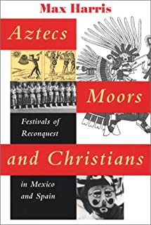 Aztecs, Moors, and Christians: Festivals of Reconquest in Mexico and Spain