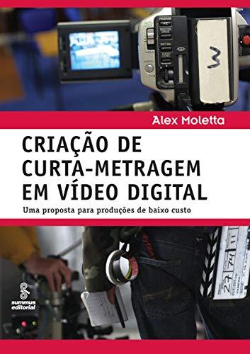 Criação de curta-metragem em vídeo digital: Uma proposta para produções de baixo custo (Portuguese Edition)