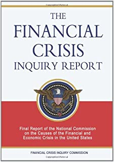 The Financial Crisis Inquiry Report: Final Report of the National Commission on the Causes of the Financial and Economic C...