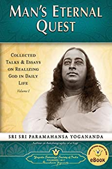 Man's Eternal Quest: Collected Talks & Essays on Realizing God in Daily Life, Volume I by [Paramahansa Yogananda]