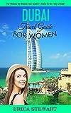 "DUBAI: TRAVEL GUIDE FOR WOMEN: The Insider's Travel Guide to the """"City of Gold"" for women, by women. (English Edition)"