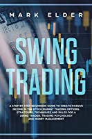 Swing Trading: A step by step beginners guide to create passive income in the Stock market trading options. Strategies, techniques and rules for a swing trader. Trading psychology and money management