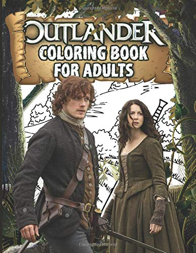 Outlander Coloring Book: Stunning Outlander Coloring Books For Adult Perfect Gift Birthday Or Holidays