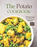 The Potato Cookbook: 50 Delicious and Wholesome Recipes