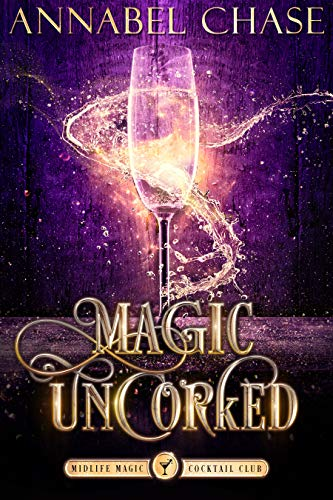 Magic Uncorked: A Paranormal Women's Fiction Novel (Midlife Magic Cocktail Club Book 1) (English Edition)