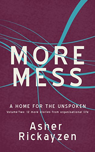 More mess: A home for the unspoken volume two: 12 more stories from organisational life (English Edition)
