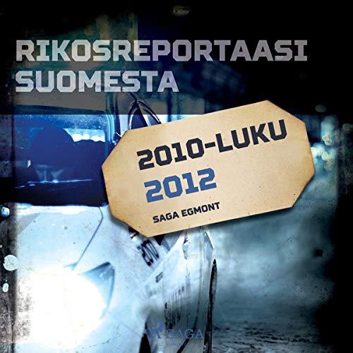 Rikosreportaasi Suomesta 2012 Titelbild