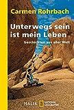 Unterwegs sein ist mein Leben: Geschichten aus aller Welt - Carmen Rohrbach
