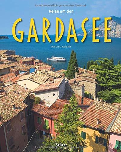 Reise um den Gardasee: Ein Bildband mit über 180 Bildern auf 140 Seiten - STÜRTZ Verlag (Reise durch ...)