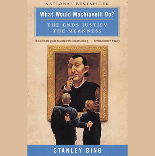 What Would Machiavelli Do?     The Ends Justify the Meanness              By:                                                                                                                                 Stanley Bing                               Narrated by:                                                                                                                                 Philip Bosco                      Length: 3 hrs and 11 mins     216 ratings     Overall 4.0