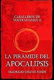 Caballeros de Nostradamus II. La Pirámide del Apocalipsis (La Saga del Apocalipsis nº 2)