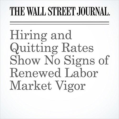 Hiring and Quitting Rates Show No Signs of Renewed Labor Market Vigor copertina