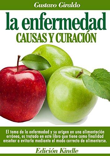 La Enfermedad, Causas y Curación: El tema de la enfermedad y su origen en una alimentación erronea es tratado en este libro cuya finalidad enseñar a evitarla mediante una alimentación correcta