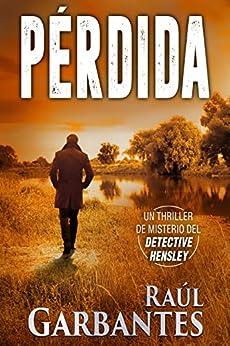 Pérdida: Un thriller de misterio del detective Hensley (El experimentado detective Hensley nº 3) (Spanish Edition) by [Raúl Garbantes, Giovanni Banfi]