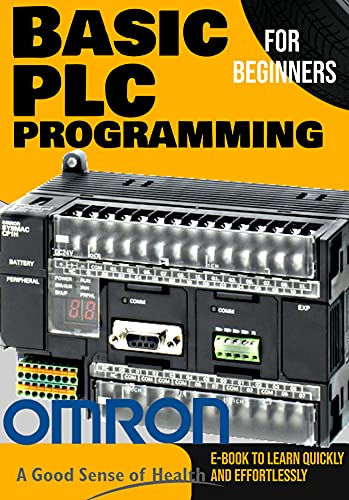 BASIC PLC PROGRAMMING FOR BEGINNERS: E-Book to Learn Quickly and Effortlessly With OMRON PLC PROGRAMMING (English Edition)