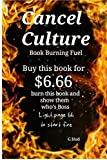 Cancel Culture Book Burning Fuel: Burn this book and show them who's boss (Gag Gift Books by G Hud)