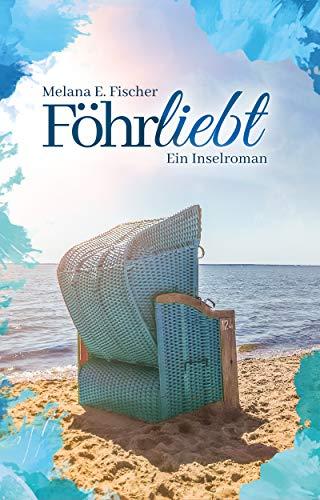 Föhrliebt: Ein Inselroman