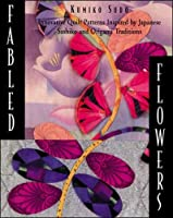 Fabled Flowers: Innovative Quilt Patterns Inspired by Japanese Sashiko and Origami Traditions (NTC Quilt Digest Press books)