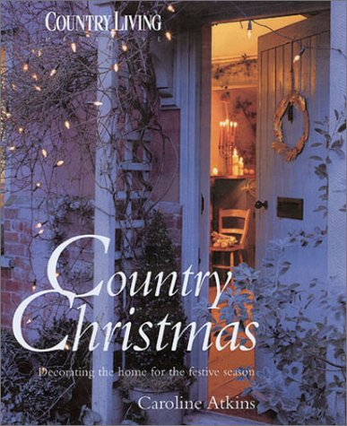 Country Christmas: Decorating the Home for the Festive Season