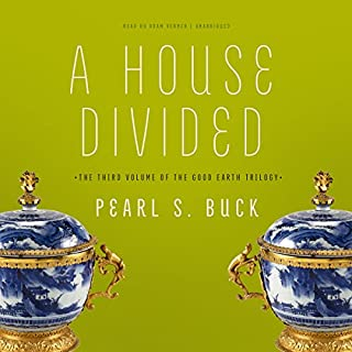 A House Divided     The House of Earth Trilogy, Book 3              Written by:                                                                                                                                 Pearl S. Buck                               Narrated by:                                                                                                                                 Adam Verner                      Length: 13 hrs and 21 mins     3 ratings     Overall 4.7