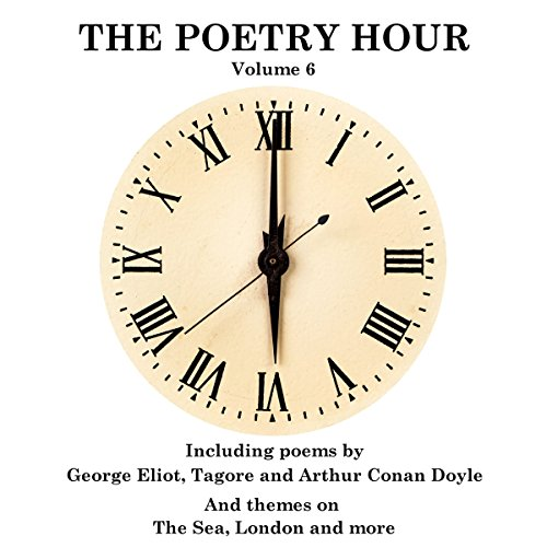 The Poetry Hour, Volume 6     Time for the Soul              Autor:                                                                                                                                 Rabindranath Tagore,                                                                                        George Eliot,                                                                                        Arthur Conan Doyle                               Sprecher:                                                                                                                                 Ghizela Rowe,                                                                                        Richard Mitchley                      Spieldauer: 1 Std. und 2 Min.     Noch nicht bewertet     Gesamt 0,0