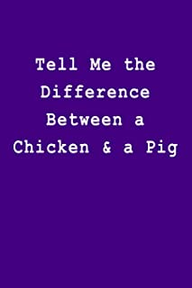 Tell Me the Difference Between a Chicken & a Pig: Blank Lined Journal