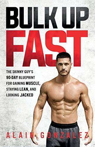 Bulk Up Fast: The Skinny Guy's 90-Day Blueprint for Gaining Muscle, Staying Lean, and Looking Jacked