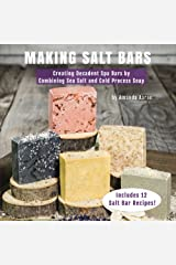 Making Salt Bars: Creating Decadent Spa Bars by Combining Sea Salt and Cold Process Soap Paperback