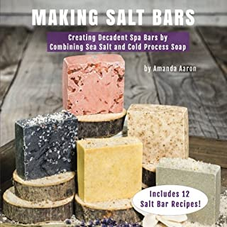 Making Salt Bars: Creating Decadent Spa Bars by Combining Sea Salt and Cold Process Soap