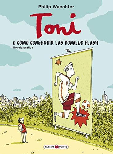 Toni: o cómo conseguir las Ronaldo Flash (Novela gráfica)