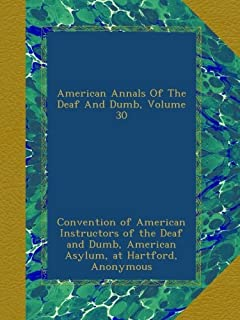 American Annals Of The Deaf And Dumb, Volume 30