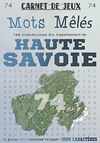 Carnet de Jeux: Mots Mêlés Les Communes de Haute-Savoie: Grilles de Mots Cachés pour adultes: Communes du Département de Haute-Savoie (GROS CARACTERES)