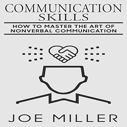 Communication Skills: How to Master the Art of Nonverbal Communication audiobook cover art