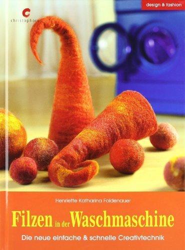Filzen in der Waschmaschine: Die neue einfache & schnelle Creativtechnik von Henriette K. Foldenauer (2006) Gebundene Ausgabe