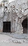 LES MAISONS (French Edition)