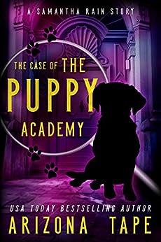 The Case Of The Puppy Academy: A Samantha Rain Mysteries Short Story (English Edition) van [Arizona Tape]