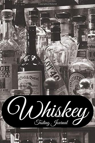 Whiskey Tasting Journal: Notebook For Recording Information About Whiskey: Taste, Smell, Color, Producer.  Become A Whiskey Expert. Journal Contains 100 Pages Size 6x9 Inches.