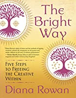 The Bright Way: Five Steps to Freeing the Creative Within