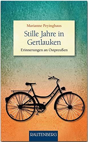 Stille Jahre in Gertlauken: Erinnerungen an Ostpreußen (Rautenberg - Erzählungen/Anthologien)